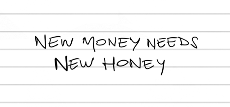 New money needs new honey.